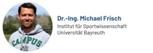 Das Bild zeigt ein Foto von Dr.-Ing. Michael Frisch vom Institut für Sportwissenschaft der Universität Bayreuth, Autor des Beitrags